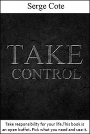 Download Free eBook Take Control Of Your Life By Author Serge Cote