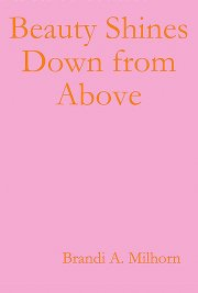 Beauty Shines Down from Above By Brandi A. Milhorn